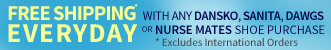 Free Shipping* Everyday with any Dansko, Sanita, Dawgs or Nurse Mates Shoe Purchase. *Excludes International Orders