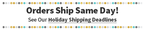 Orders Ship Same Day!  See Our Holiday Shipping Deadlines